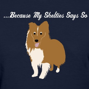 My Sheltie Says So - Women's T-Shirt