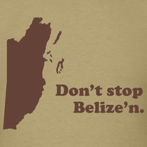 Don't Stop Belize'n - Fuzzy Print - Men's T-Shirt