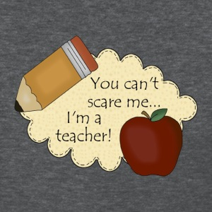 You Can't Scare Me...I'm A Teacher - Women's T-Shirt