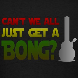 Can't we All Just Get A Bong? - Men's T-Shirt