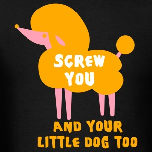 Black Screw you and your little dog too T-Shirts - Men's T-Shirt