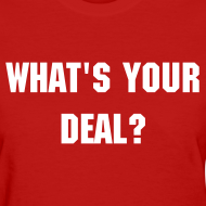 Design ~ What's Your Deal? - Women's