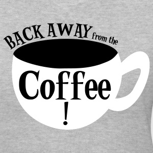 Gray BACK AWAY from the COFFEE ! with coffee cup Women's T-Shirts - Women's V-Neck T-Shirt