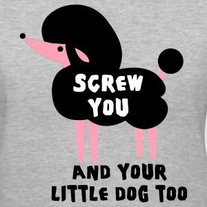 Gray Screw you and your little dog too Women's T-Shirts - Women's V-Neck T-Shirt
