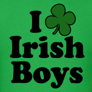 Design ~ Funny St Patricks Day T-Shirt, I Love Irish Boys Shamrock