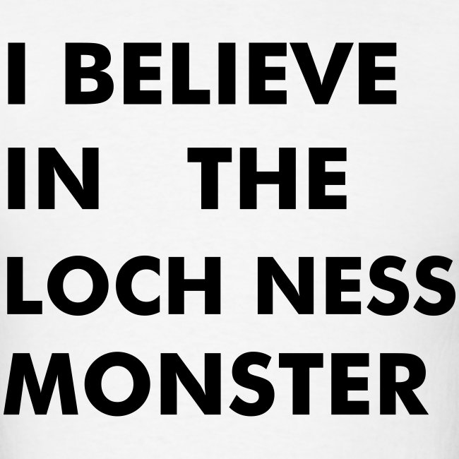 """...Loch Ness Monster"""
