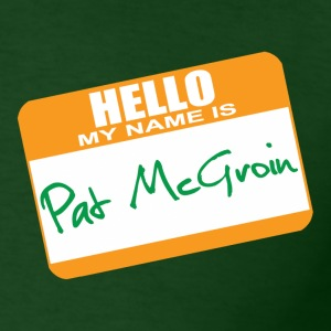 Hello My Name is Pat McGroin T-Shirts - Men's T-Shirt
