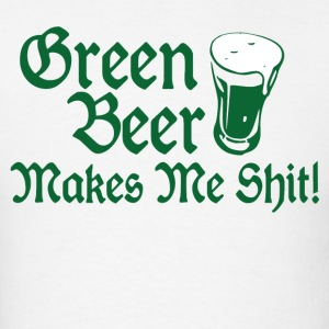 green Beer Makes Me Shit T-Shirts - Men's T-Shirt