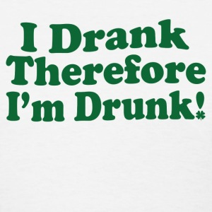 I Drank Therefore I'm Drunk Women's T-Shirts - Women's T-Shirt