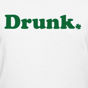 Drunk - Women's T-Shirt