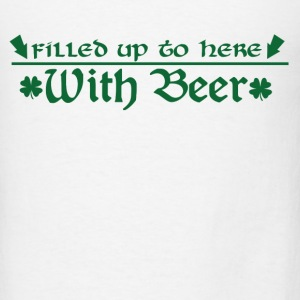 Filled Up To Here With Beer T-Shirts - Men's T-Shirt