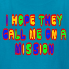 Classic pink I Hope they Call Me On A Mission Kids' Shirts