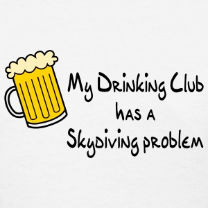 White My Drinking Club Has A Skydiving Problem Women's T-Shirts - Women's T-Shirt
