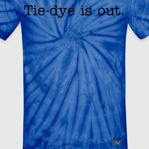 Tie-Dye is out. - Unisex Tie Dye T-Shirt