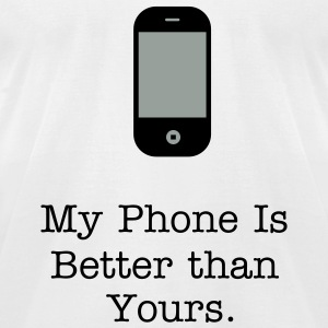 Men's My Phone Is Better Than Yours - Men's T-Shirt by American Apparel