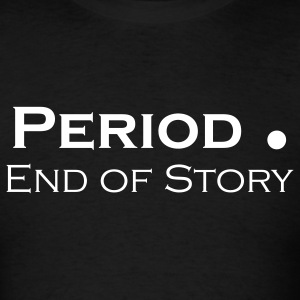 Period. End of Story - Men's T-Shirt