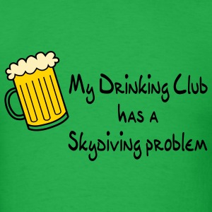 Bright green My Drinking Club Has A Skydiving Problem T-Shirts - Men's T-Shirt
