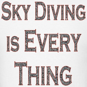 White Sky Diving is Every Thing T-Shirts - Men's T-Shirt