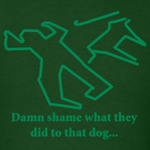 Forest green Damn shame what they did to that dog... T-Shirts - Men's T-Shirt
