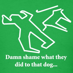 Bright green Damn shame what they did to that dog... T-Shirts - Men's T-Shirt