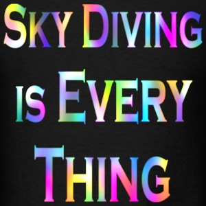 Black Sky Diving Is Every Thing1 T-Shirts - Men's T-Shirt