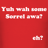 Design ~ Yuh wah some Sorrel awa? Eh? - IZATRINI original