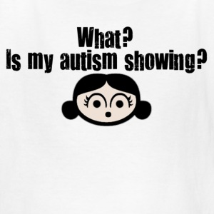 Is my autism showing? [girl] - Kids' T-Shirt