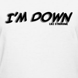 I'm Down Like Syndrome - Women's T-Shirt