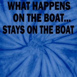 WHAT HAPPENS ON THE BOAT - UNISEX TEE - Unisex Tie Dye T-Shirt