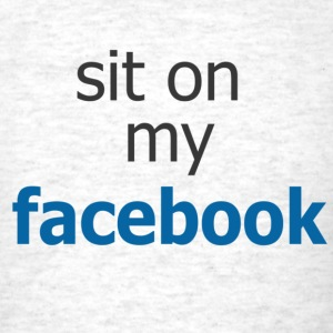 Sit on my Facebook - Men's T-Shirt