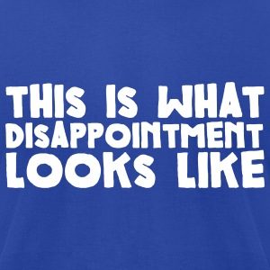 This is What Disappointment Looks Like T-Shirts - Men's T-Shirt by American Apparel