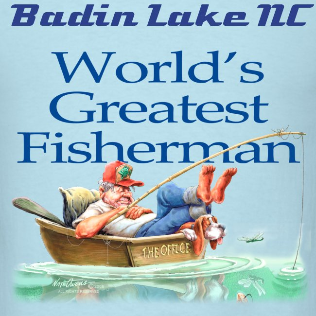 MEN'S Greatest Fisherman Badin Lake