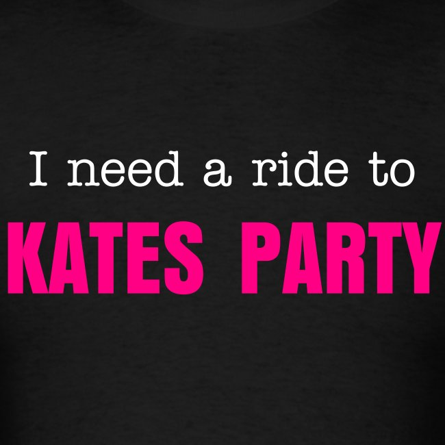I need a ride to Kates Party