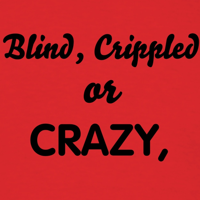 Blind, Crippled and Crazy