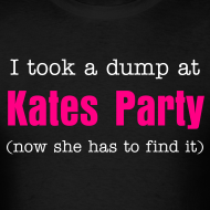 Design ~ I took a dump at Kates Party (now she has to find it)