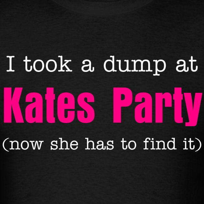 I took a dump at Kates Party (now she has to find it)