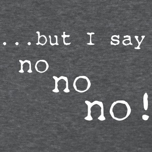 Deep heather but i say no no no Women's T-Shirts - Women's T-Shirt