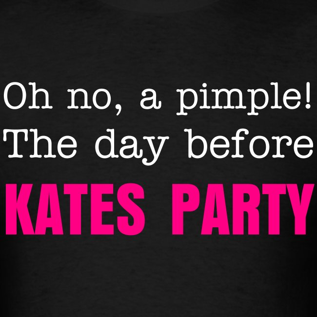 Oh no, a pimple! The day before Kates Party!