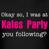 Design ~ Okay so, I was at Kates Party...you following?