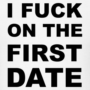 White I fuck on the first date T-Shirts - Men's T-Shirt