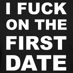 Black I fuck on the first date Women's T-Shirts - Women's T-Shirt