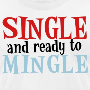 White SINGLE and ready to MINGLE T-Shirts - Men's T-Shirt by American Apparel