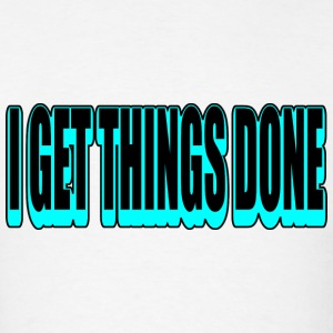 White I Get Things Done, Funky--DIGITAL DIRECT PRINT T-Shirts - Men's T-Shirt