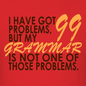 Red I Have Got 99 Problems T-Shirts - Men's T-Shirt