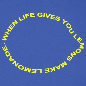 when life gives you lemons make lemonade - Men's T-Shirt