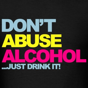 Black Dont Abuse Alcohol 2 T-Shirts - Men's T-Shirt