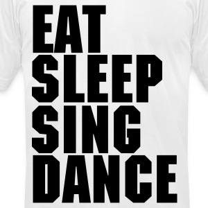 OK! Eat Sleep Sing Dance - Men's T-Shirt by American Apparel