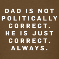 Design ~ Dad is not Politically Correct. . . Brown