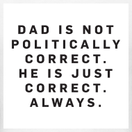 Design ~ Dad is not Politically Correct White