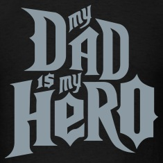 Black My Dad is my Hero T-Shirts